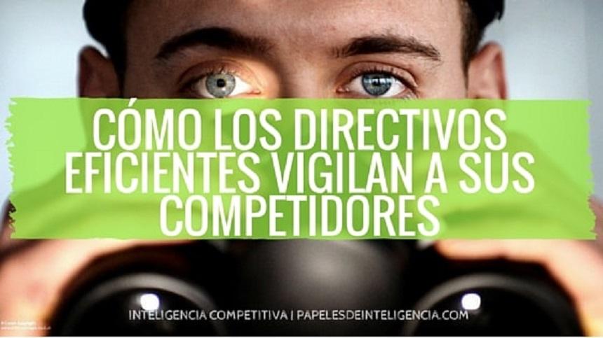 cómo los directivos eficientes vigilan a sus competidores
